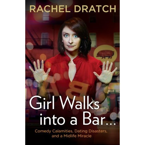 <i>Girl Walks into a Bar...Comedy Calamities, Dating Disasters, and a Midlife Miracle</i> by Rachel Dratch