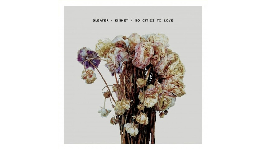 Sleater-Kinney: <i>No Cities to Love</i> Review