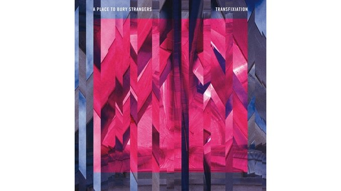 A Place To Bury Strangers: <i>Transfixiation</i> Review