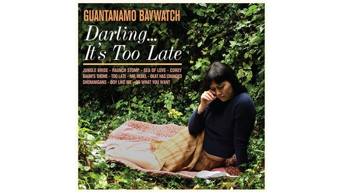 Guantanamo Baywatch: <i>Darling...It's Too Late</i> Review