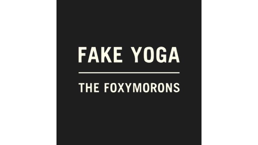 The Foxymorons: <i>Fake Yoga</i> Review