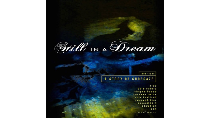 Various Artists: <i>Still In A Dream: A Story of Shoegaze 1988-1995</i> Review