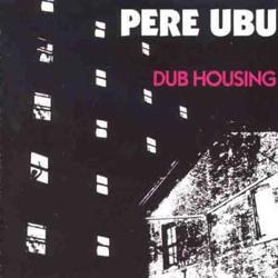 pere-ubu-dub-housing.jpg