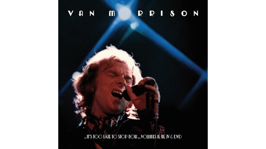 Van Morrison: <i>It's Too Late To Stop Now Volumes II, III, IV & DVD</i> Review