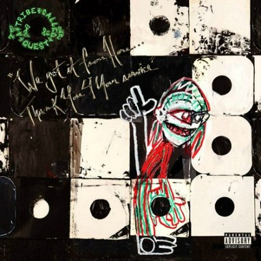 A Tribe Called Quest: <i>We got it from Here... Thank You 4 Your service</i> Review