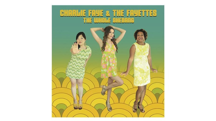 Charlie Faye & the Fayettes: <i>The Whole Shebang</i> Review