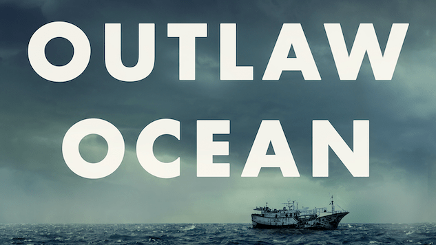 <i>The Outlaw Ocean</i> Exposes Crime in International Waters