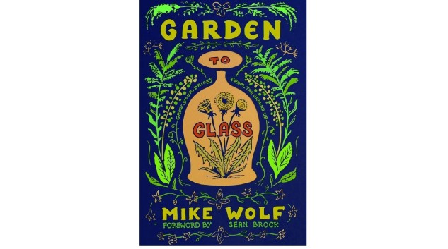 <i>Garden to Glass:</i> A Forager's Delight for Cocktail Hounds