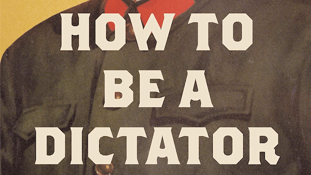 <i>How to Be a Dictator</i> Identifies the Similarities Between Political Tyrants