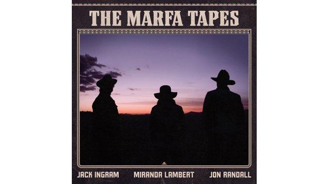 Jack Ingram, Miranda Lambert and Jon Randall Shine on <i>The Marfa Tapes</i>