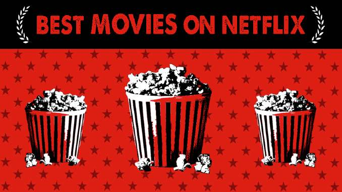 The 100 Best Movies on Netflix (June 2021)