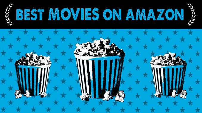 The 75 Best Movies on Amazon Prime Right Now (June 2021)