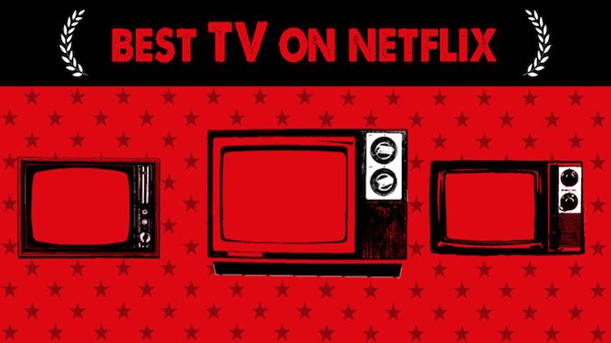 The 100 Best TV Shows on Netflix, Ranked (July 2021)