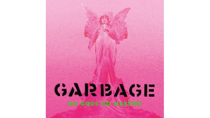 Garbage Serve up a Cooling Balm of Angst on <i>No Gods No Masters</i>