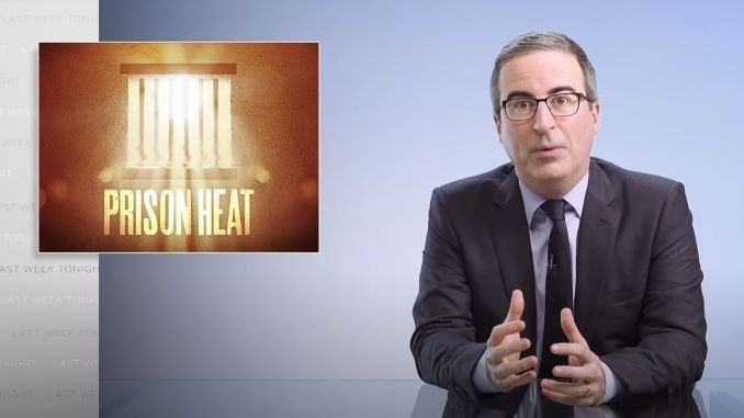 John Oliver Looks at the Health Risks of Failing to Air Condition Prisons