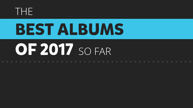The 25 Best Albums of 2017 (So Far)