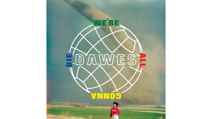 Dawes: <i>We&#8217;re All Gonna Die</i> Review