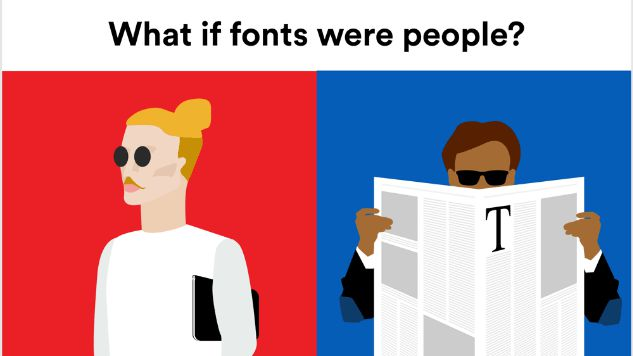 You Already Talk About Your Favorite Fonts Like They're People, Now They Are