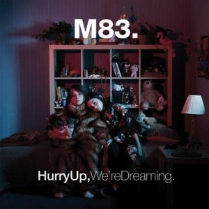 M83: <em>Hurry Up, We're Dreaming</em>