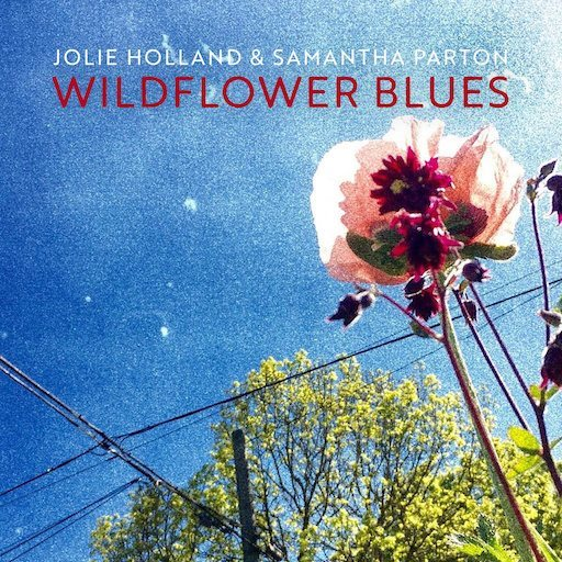 Jolie Holland & Samantha Parton: <i>Wildflower Blues</i> Review
