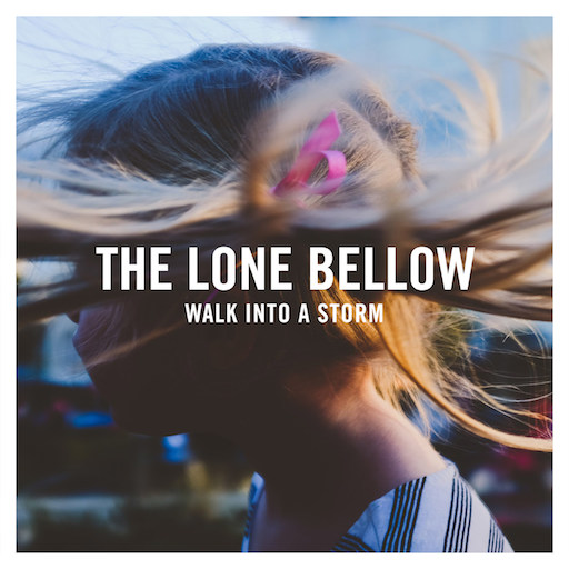 The Lone Bellow: <i>Walk Into A Storm</i> Review