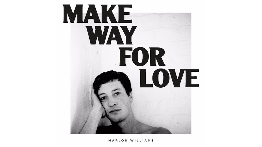Marlon Williams: <i>Make Way For Love</i> Review