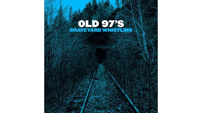 Old 97's: <i>Graveyard Whistling</i> Review