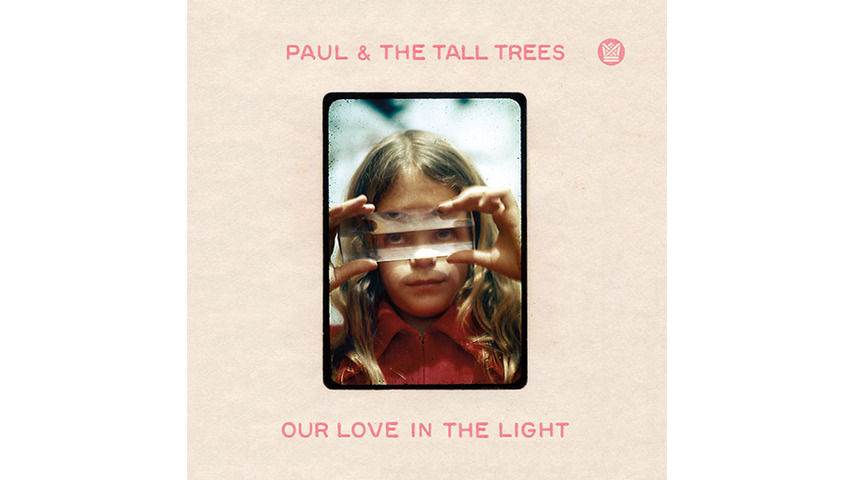 Paul & The Tall Trees: <i>Our Love In The Light</i>