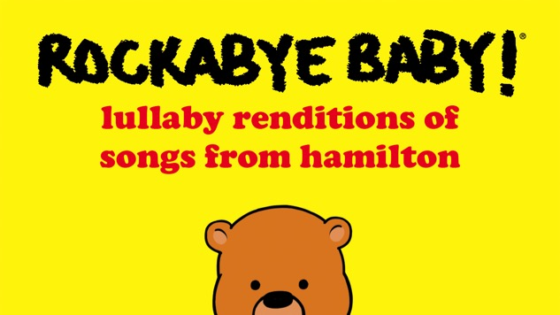 Hear the <i>Rockabye Baby!</i> Version of <i>Hamilton</i>
