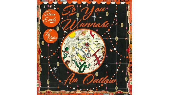Steve Earle & The Dukes: <i>So You Wannabe An Outlaw</i> Review