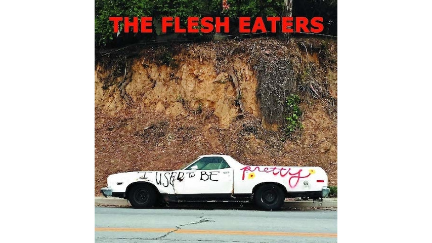 The Flesh Eaters: <i>I Used To Be Pretty</i> Review
