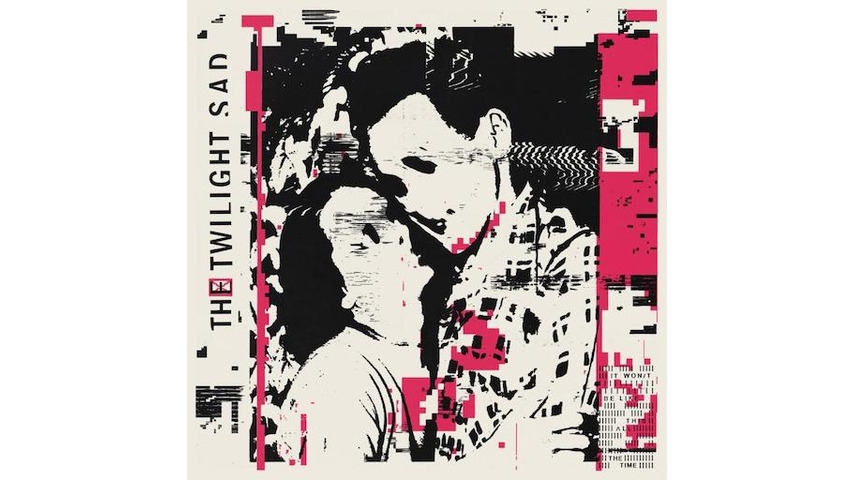 The Twilight Sad: <i>It Won/t Be Like This All The Time</i> Review
