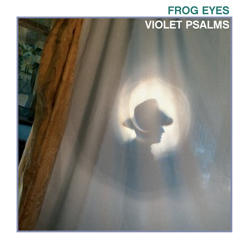 Frog Eyes: <i>Violet Psalms</i> Review