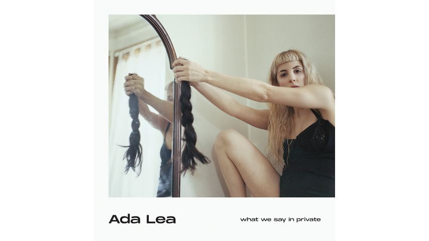 Ada Lea: <i>What We Say in Private</i> Review