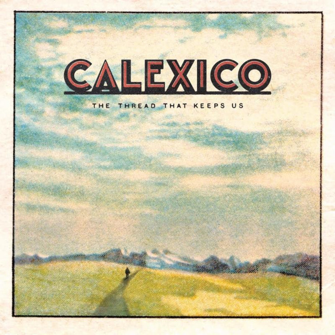 Calexico The Thread That Keeps Us via Anti Records.jpg