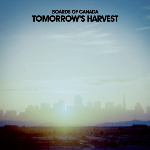 Boards of Canada: <i>Tomorrow's Harvest</i>