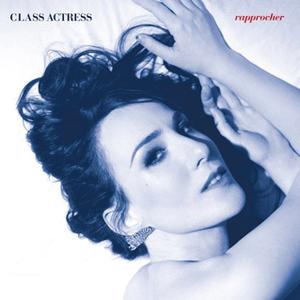 Class Actress: <i>Rapprocher</i>