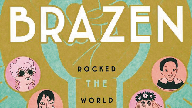 <i>Brazen: Rebel Ladies Who Rocked the World</i> Isn&#8217;t Afraid of Complex Women