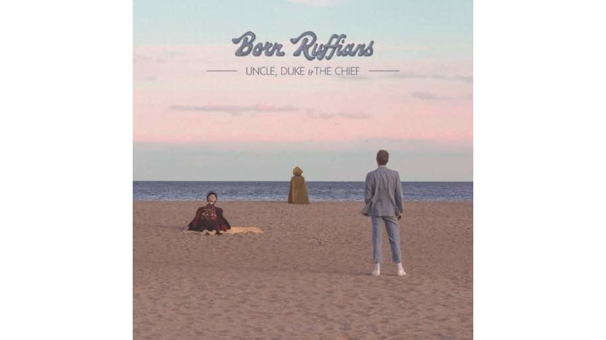 Born Ruffians: <i>Uncle, Duke & The Chief</i> Review
