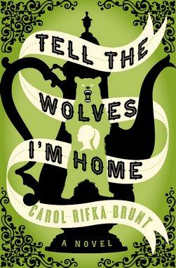 <i>Tell the Wolves I'm Home</i> by Carol Rifka Brunt