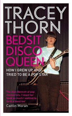 <i>Bedsit Disco Queen: How I Grew Up And Tried To Be A Pop Star</i> by Tracey Thorn