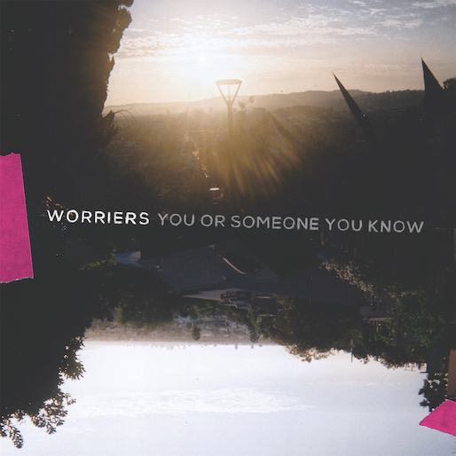 Worriers&#8217; <i>You or Someone You Know</i> Is a Guide to the Subtleties of Adulthood