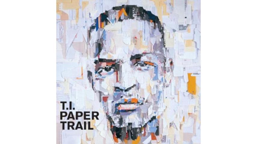 T.I.: <em>Paper Trail</em>