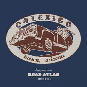 Calexico: <i>Selections from Road Atlas 1998-2011</i>