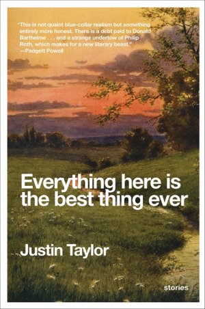 Justin Taylor: <em>Everything Here is the Best Thing Ever</em>