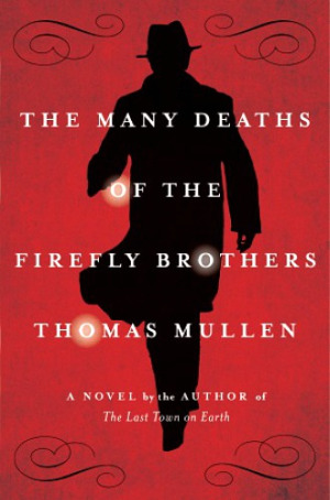 Thomas Mullen: <em>The Many Deaths of the Firefly Brothers</em>
