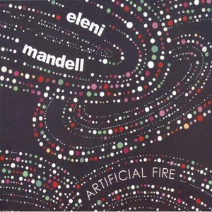 Eleni Mandell: <em>Artificial Fire</em>