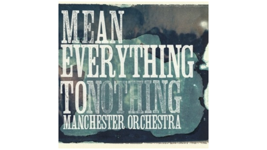 Manchester Orchestra: <em>Mean Everything to Nothing</em>