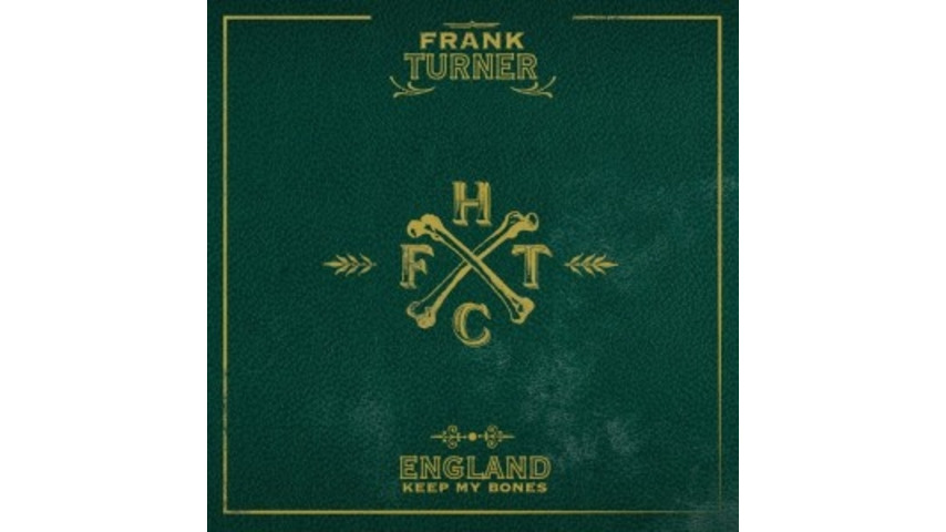 Frank Turner: <i>England Keep My Bones</i>