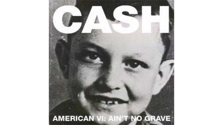 Johnny Cash: <em>American VI:  Ain&#8217;t No Grave</em>